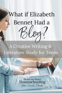 What if Elizabeth Bennet Had a Blog? (A Creative Writing & Literature Study for Teens)
