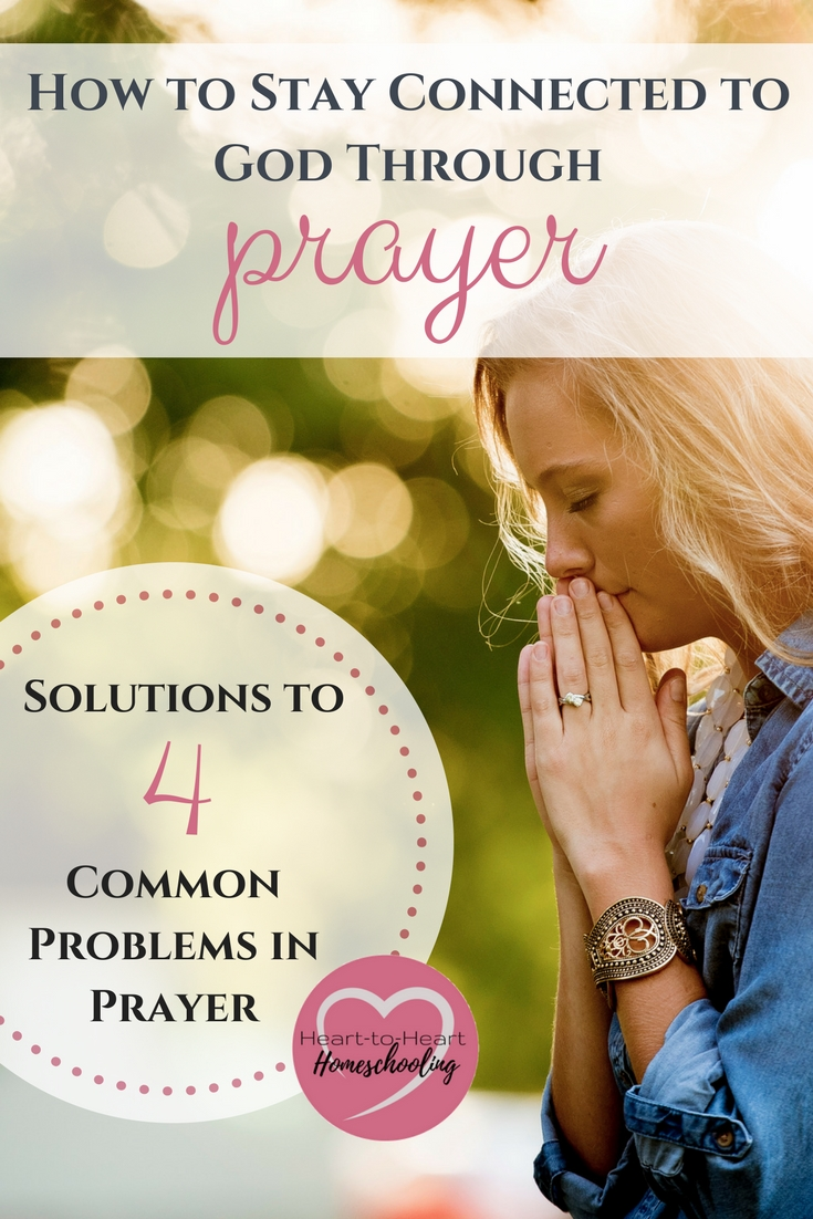 Are you connected to God through prayer? As a mom it isn't always easy. Learn 4 problems we face when it comes to prayer and what we can do about them. #homeschoolmom #faith #prayer | homeschool | homeschooling | moms | faith | prayer