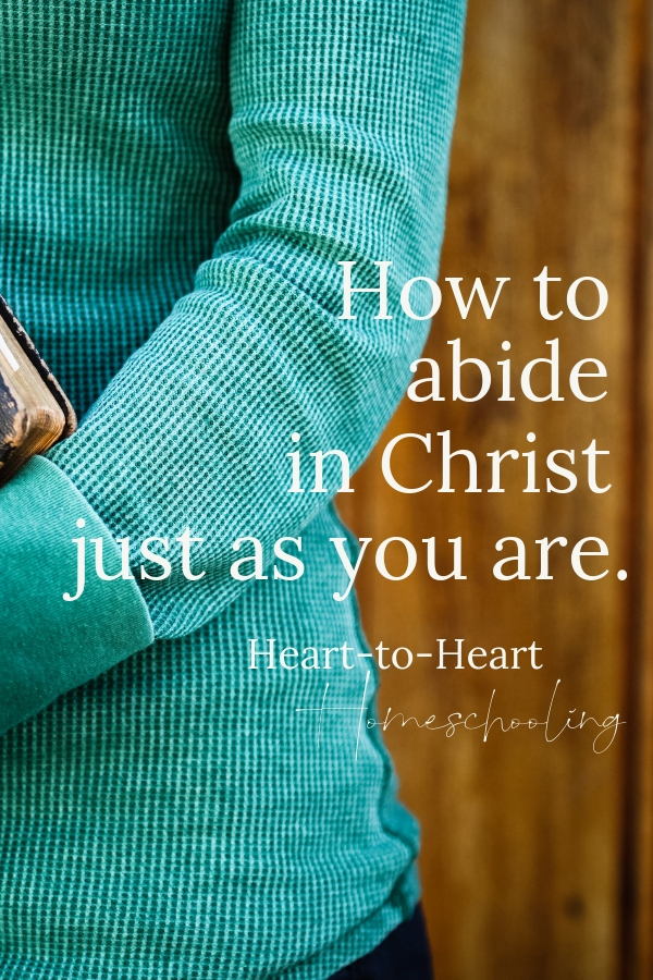 We can come to Christ and abide with Him just as we are—messy, imperfect, and loved.  #Christianliving #Christianwomen | Christian | Christian living | Christian women | Christian inspiration | Christian life | Christian encouragement | Christian verses | Christian blogs | Christian living women | Christian living thoughts