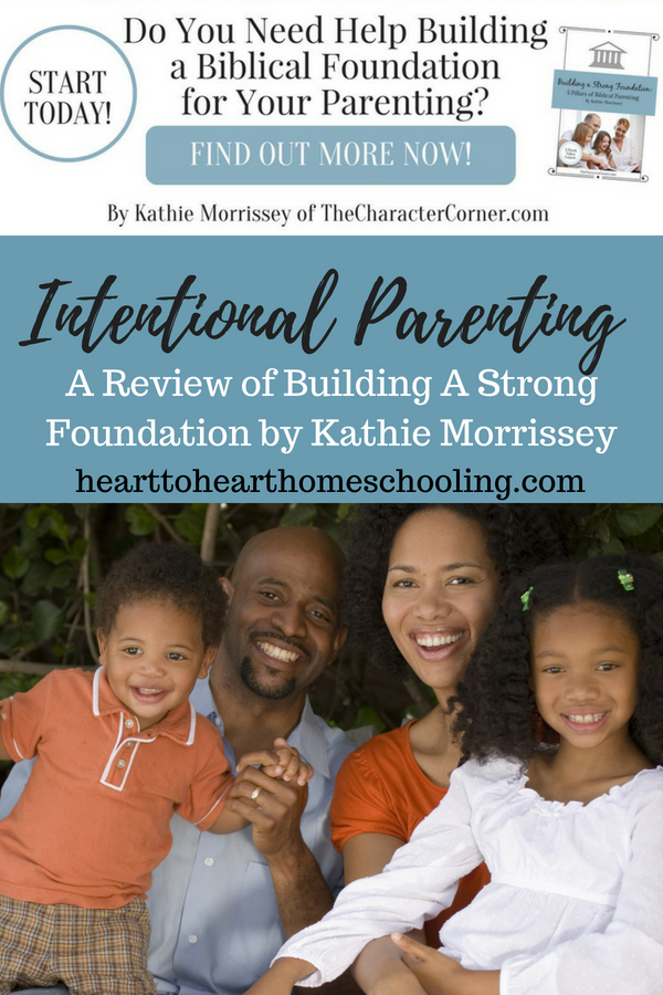We are called to intentional parenting as Christian homeschooling moms. Building a Strong Foundation is a course that was designed to help you do just that! Join Kathie and learn about Biblical parenting today. #parenting #homeschooling | parenting children | parenting teens | homeschool | building relationships | teaching character | character training | faith | parenting course