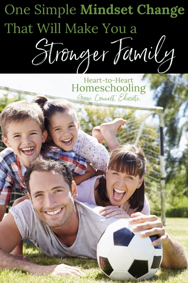 When we make one mindset change, we can improve our family relationships and make them stronger.  #homeschool #family | homeschool | homeschooling | building family relationships | parenting tips | parenting advice | parenting goals | family goals | family ideas