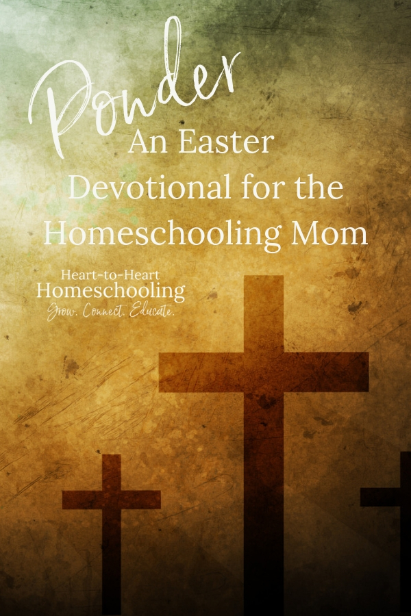 Take the time to ponder the life, death, and resurrection of Jesus this Easter season. Discover the message of hope for you as a homeschooling mom. #homeschool #Easter | homeschool | homeschool mom | Easter | Easter devotional | Easter Jesus | Easter Christian | Easter Bible verses | Easter Scripture