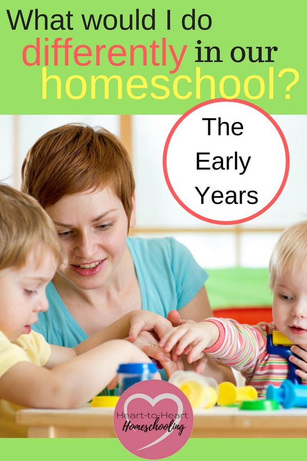 What would I do differently our homeschool? The Early Years