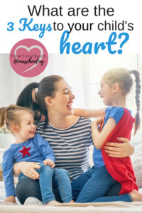 3 Keys to a Child's Heart for the Christian, Homeschooling Mom
